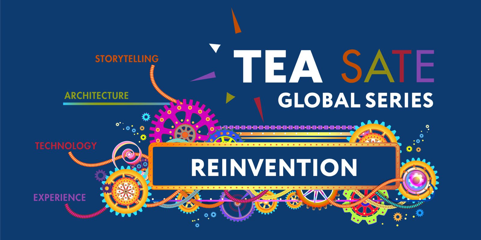 Episode 3 + 4 Speakers Announced for TEA SATE Global Series: REINVENTION presented by The Hettema Group